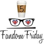 Five Fandom Fridays